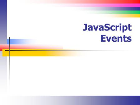 JavaScript Events. Slide 2 Lecture Overview JavaScript Events.