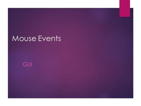 Mouse Events GUI. Types of Events  Below, are some of the many kinds of events, swing components generate. Act causing EventListener Type User clicks.