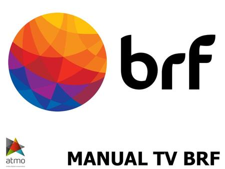 Access to Webcasting Contents You may have access to the entire BRF TV contents through the Web and may view the programming through Live broadcasting.