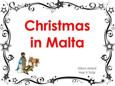 Christmas in Malta Glenn Attard Year 5 Tulip. On the 25 th of December, in the winter season we celebrate Christmas, the feast of the birth of Baby Jesus.
