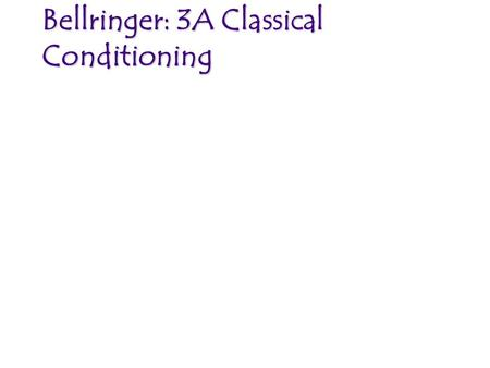 Bellringer: 3A Classical Conditioning. What is Learning? A change in mental state and behavior of the learner. Seen through observation. Results from.