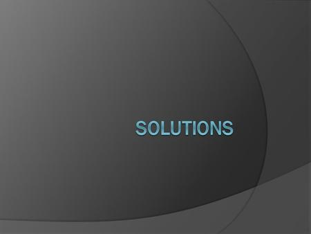 "Solution Process  ""Surround and Separate""  Particles of the solvent pull particles of solute into solution."