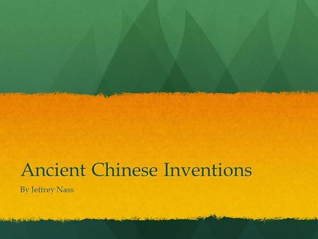 Ancient Chinese Inventions By Jeffrey Nass. Introduction You are in ancient China, you see the Chinese inventing so many useful things. Are you going.