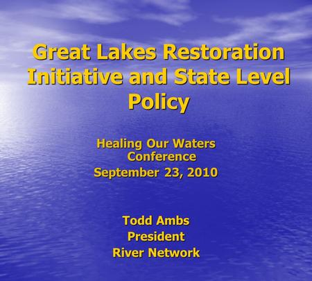 Great Lakes Restoration Initiative and State Level Policy Great Lakes Restoration Initiative and State Level Policy Healing Our Waters Conference September.