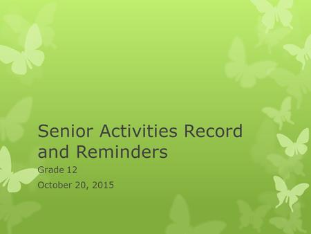 Senior Activities Record and Reminders Grade 12 October 20, 2015.