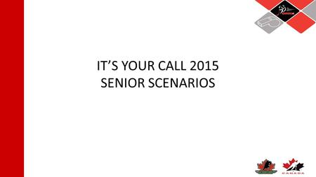 IT'S YOUR CALL 2015 SENIOR SCENARIOS. IYC SENIOR SCENARIO #1 A goaltender has lost her stick in the corner. Can any defending player pick it up and bring.