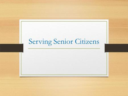 Serving Senior Citizens. Copyright © Texas Education Agency, 2013. All rights reserved. Copyright Copyright © Texas Education Agency, 2013. These Materials.