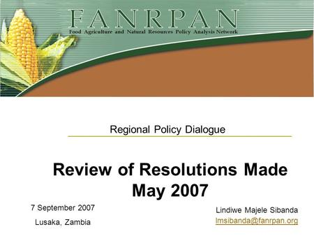Lindiwe Majele Sibanda Review of Resolutions Made May 2007 7 September 2007 Lusaka, Zambia Regional Policy Dialogue.