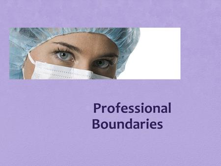 Professional Boundaries. Overall Goal To educate staff on the importance of professional boundaries with patients and families of patients. To make staff.