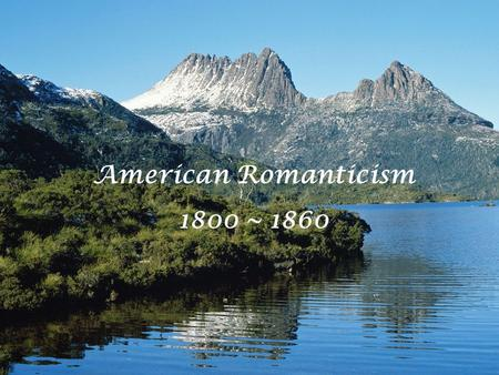 American Romanticism 1800 ~ 1860. The Pattern of the Journey… The characteristic Romantic Journey is to the countryside, associated with independence,