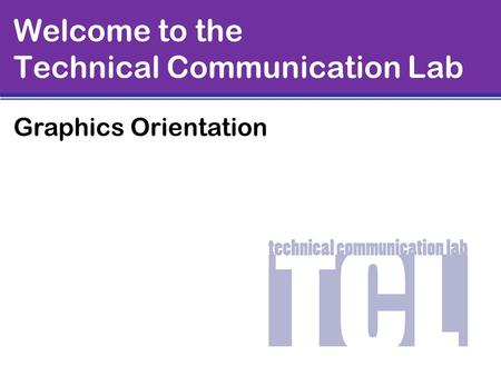 Welcome to the Technical Communication Lab Graphics Orientation.