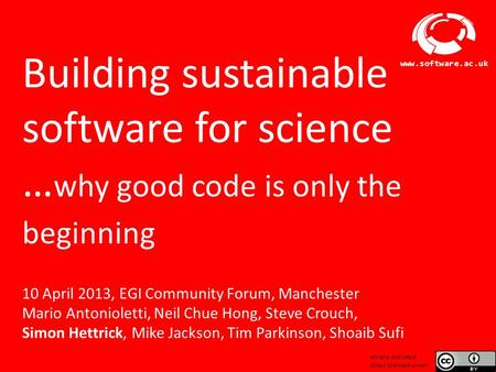 Software Sustainability Institute www.software.ac.uk Building sustainable software for science … why good code is only the beginning 10 April 2013, EGI.