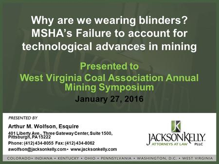 Why are we wearing blinders? MSHA's Failure to account for technological advances in mining Presented to West Virginia Coal Association Annual Mining Symposium.