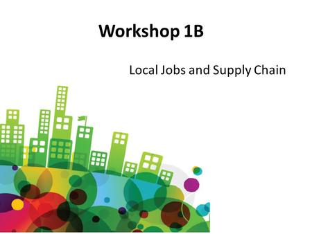 Workshop 1B Local Jobs and Supply Chain. Health in Business Local Jobs and Supply Chains Presented by Jo Jackson Employment Development Manager.