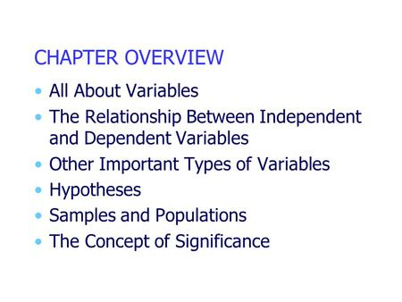 CHAPTER OVERVIEW All About Variables The Relationship Between Independent and Dependent Variables Other Important Types of Variables Hypotheses Samples.