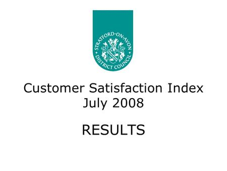 Customer Satisfaction Index July 2008 RESULTS. Introduction This report presents the results for the Customer Satisfaction Index survey undertaken in.