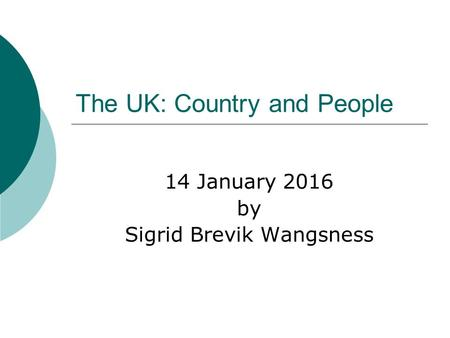 The UK: Country and People 14 January 2016 by Sigrid Brevik Wangsness.