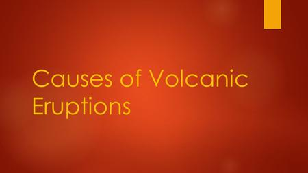 Causes of Volcanic Eruptions.  More than 2,000 years ago, Pompeii was a busy Roman city near the sleeping volcano Mount Vesuvius. People did not see.