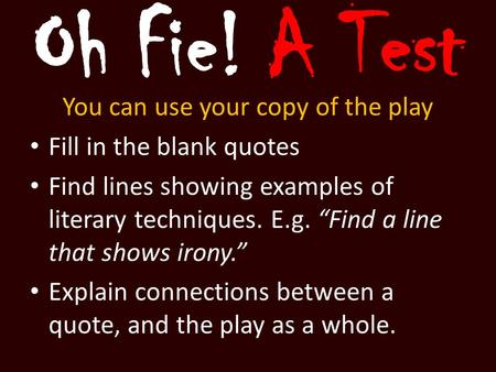 "Oh Fie! A Test You can use your copy of the play Fill in the blank quotes Find lines showing examples of literary techniques. E.g. ""Find a line that shows."