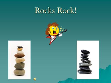 Rocks Rock! The Rock Cycle 3 Types of Rocks  Sedimentary  Igneous  Metamorphic.