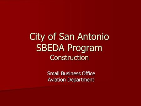 City of San Antonio SBEDA Program Construction Small Business Office Aviation Department.