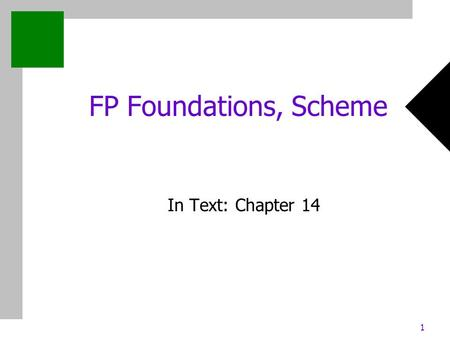 1 FP Foundations, Scheme In Text: Chapter 14. 2 Chapter 14: FP Foundations, Scheme Mathematical Functions Def: A mathematical function is a mapping of.