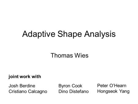 Adaptive Shape Analysis Thomas Wies joint work with Josh Berdine Cristiano Calcagno TexPoint fonts used in EMF. Read the TexPoint manual before you delete.