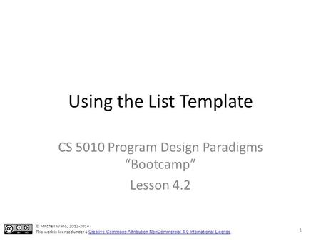 "Using the List Template CS 5010 Program Design Paradigms ""Bootcamp"" Lesson 4.2 TexPoint fonts used in EMF. Read the TexPoint manual before you delete this."