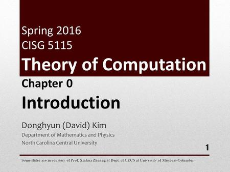Donghyun (David) Kim Department of Mathematics and Physics North Carolina Central University 1 Chapter 0 Introduction Some slides are in courtesy of Prof.