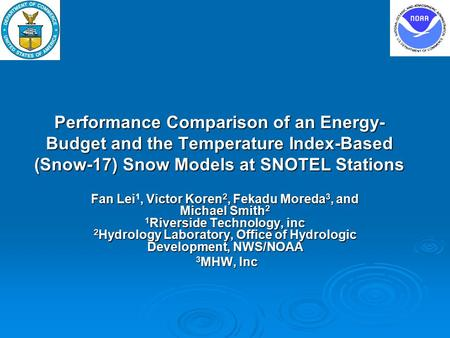 Performance Comparison of an Energy- Budget and the Temperature Index-Based (Snow-17) Snow Models at SNOTEL Stations Fan Lei, Victor Koren 2, Fekadu Moreda.