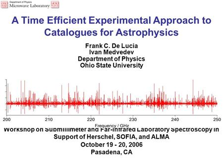 A Time Efficient Experimental Approach to Catalogues for Astrophysics Frank C. De Lucia Ivan Medvedev Department of Physics Ohio State University Workshop.