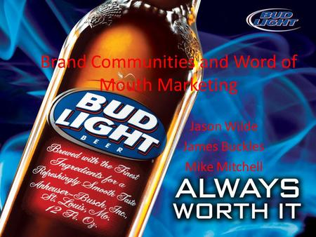Brand Communities and Word of Mouth Marketing Jason Wilde James Buckles Mike Mitchell.