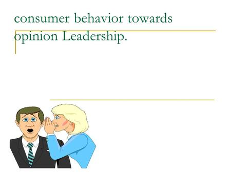 "Consumer behavior towards opinion Leadership.. Definition :- "" It is the process by which one person influences the action or attitude of others, who."