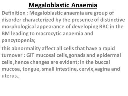 Megaloblastic Anaemia Definition : Megaloblastic anaemia are group of disorder characterized by the presence of distinctive morphological appearance of.