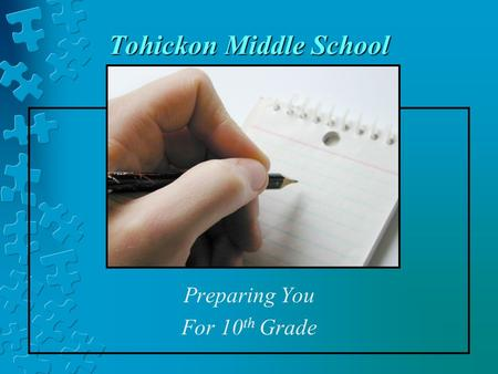 Tohickon Middle School Preparing You For 10 th Grade.