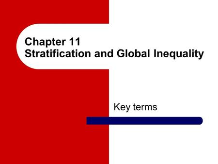 Chapter 11 Stratification and Global Inequality Key terms.