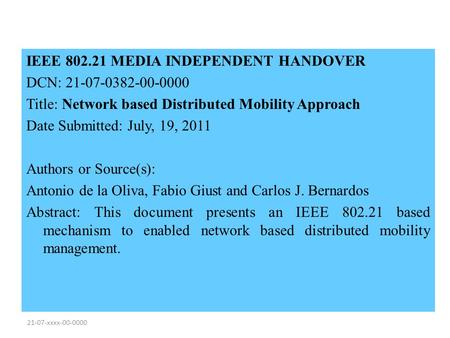 21-07-xxxx-00-0000 IEEE 802.21 MEDIA INDEPENDENT HANDOVER DCN: 21-07-0382-00-0000 Title: Network based Distributed Mobility Approach Date Submitted: July,