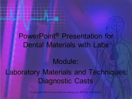 Copyright © 2006 Thomson Delmar Learning. ALL RIGHTS RESERVED. 1 PowerPoint ® Presentation for Dental Materials with Labs Module: Laboratory Materials.