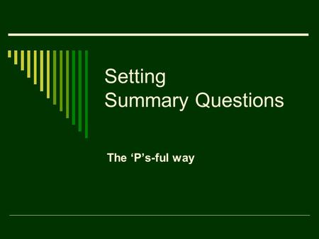 Setting Summary Questions The 'P's-ful way. The Passage  Choosing the passage When setting any comprehension paper, besides ensuring that the chosen.