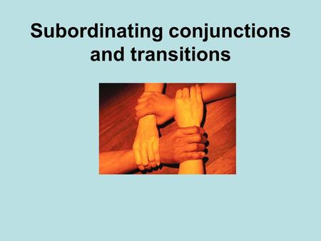 Subordinating conjunctions and transitions. Look at the examples of subordinating conjunctions and transitions.