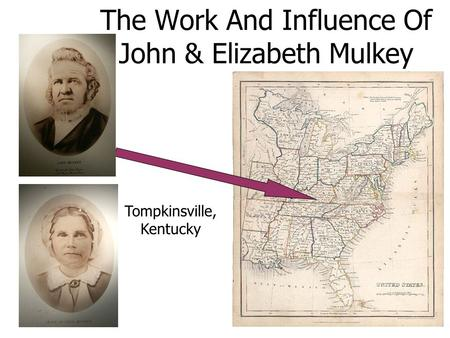 Tompkinsville, Kentucky The Work And Influence Of John & Elizabeth Mulkey.