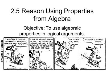 2.5 Reason Using Properties from Algebra Objective: To use algebraic properties in logical arguments.