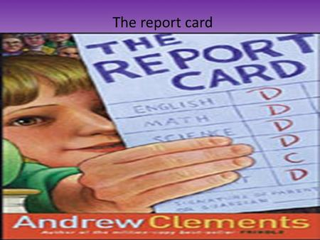 The report card My authors name is Andrew Clements. He was born in Camden New Jersey And moved away in 6 th grade. Since in the summers there was not.