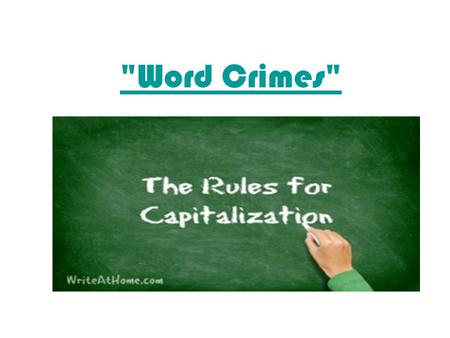 Word Crimes. Monday, October 26, 2015 1.Capitalize the first word of every sentence. 2.Capitalize the first word in both the greeting and the closing.