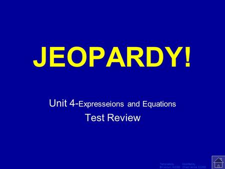 Template by Modified by Bill Arcuri, WCSD Chad Vance, CCISD Click Once to Begin JEOPARDY! Unit 4- Expresseions and Equations Test Review.