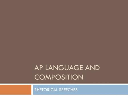 AP LANGUAGE AND COMPOSITION RHETORICAL SPEECHES. OBJECTIVE  Students will demonstrate a deeper understanding for one of society's issues that they feel.