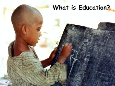 What is Education?. By Education - Mahatma Gandhi BodyMindand Spirit I mean the all round drawing out of.