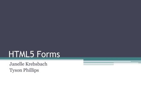 HTML5 Forms Janelle Krebsbach Tyson Phillips. 13 New Input Types.