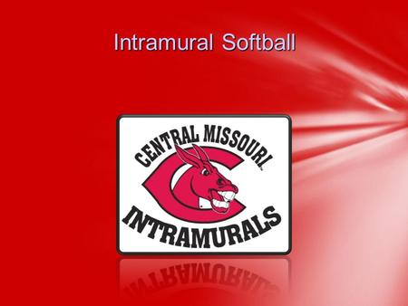 Intramural Softball. Kevin Sneed-Assistant Director 660-543-8595 or Lacee Glenn– Graduate Assistant 660-543-8722 or Ethan.