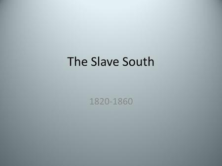 The Slave South 1820-1860. Cotton Kingdom The South's climate and geography ideally suited to grow cotton The South's cotton boom rested on slave labor.
